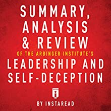 Summary, Analysis & Review of The Arbinger Institute's Leadership and Self-Deception Audiobook by  Instaread Narrated by Tamara Ryan