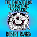 The Brentford Chainstore Massacre: Brentford Trilogy, Book 5 | Robert Rankin