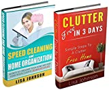 CLEANING AND HOME ORGANIZATION BOX-SET#4: Clutter Free In 3 Days + Speed Cleaning: Secrets To Organize Your Home and Keep Your House Cleaning In 30 Minutes ... Cleaning House, Cleaning Hacks)