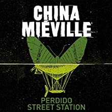 Perdido Street Station: New Crobuzon, Book 1 Audiobook by China Mieville Narrated by Jonathan Oliver