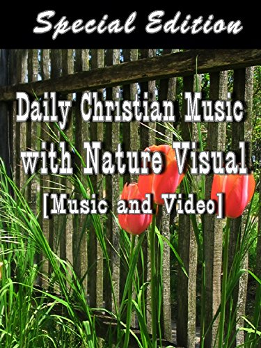 Daily Christian Music with Nature Visual (Special Edition)