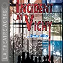 Incident at Vichy (Dramatized)  by Arthur Miller Narrated by Raphael Sbarge, Lawrence Pressman, Gregory Itzin, full cast