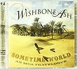 Sometime World: An MCA Travelogue by Wishbone Ash (2010-06-21)