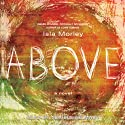 Above (       UNABRIDGED) by Isla Morley Narrated by Madeleine Maby