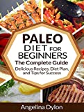 The Paleo Diet for Beginners: The Complete Guide - Delicious Recipes, Diet Plan, and Tips for Success!