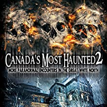 Canada's Most Haunted 2: More Paranormal Encounters in the Great White North  by William Burke Narrated by O. H. Krill