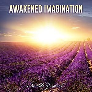 Neville Goddard Lectures: Awakened Imagination Audiobook