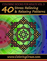 Coloring Books For Adults Volume 5: 40 Stress Relieving And Relaxing Patterns, Adult Coloring Books Series By Coloringcraze.com by Adult Coloring Books Illustrators Alliance ebook deal