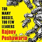 Too Many Bosses, Too Few Leaders: The Three Essential Principles You Need to Become an Extraordinary Leader | Rajeev Peshawaria