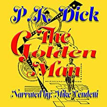 The Golden Man (       UNABRIDGED) by Phillip K. Dick Narrated by Mike Vendetti