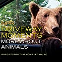 NPR Driveway Moments: More About Animals: Radio Stories That Won't Let You Go Radio/TV Program by  National Public Radio Narrated by Christopher Joyce