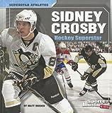 Sidney Crosby: Hockey Superstar (Sports Illustrated Kids: Superstar Athletes)