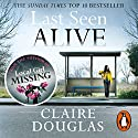 Last Seen Alive Audiobook by Claire Douglas Narrated by To Be Announced