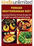 Persian Mediterranean Diet: Amazing Delicious Persian Recipes for Weight Loss and Increasing Energy: (persian cookbook, persian food, mediterranean diet, mediterranean cookbook) (English Edition)
