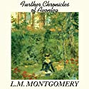 Further Chronicles of Avonlea (       UNABRIDGED) by L. M. Montgomery Narrated by Grace Conlin