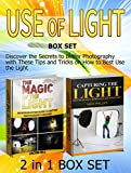 Use of Light Box Set: Discover the Secrets to Better Photography with These Tips and Tricks on How to Best Use the Light (Use of Light Box Set, Digital Photography, Digital Photography Books)