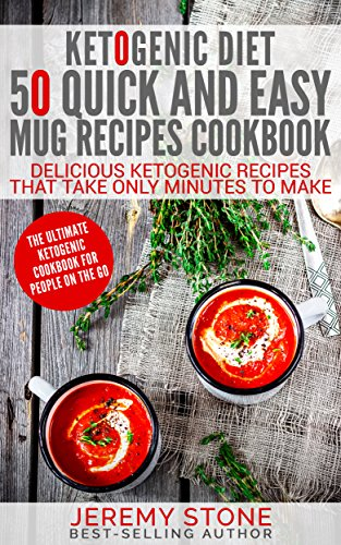 Ketogenic Diet: 50 Quick and Easy Mug Recipes Coobook - Delicious Ketogenic Recipes That Take Only Minutes To Make by Jeremy Stone