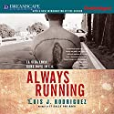 Always Running: La Vida Loca: Gang Days in L.A. Audiobook by Luis J. Rodriguez Narrated by Luis J. Rodriguez