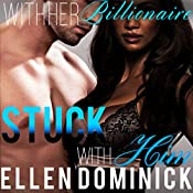 Stuck with Him: With Her Billionaire, Book 2 | Ellen Dominick