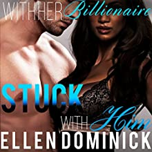 Stuck with Him: With Her Billionaire, Book 2 (       UNABRIDGED) by Ellen Dominick Narrated by Bailey Varness