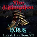 Ultimation: Play to Live, Book 7 Audiobook by D. Rus Narrated by Michael Goldstrom