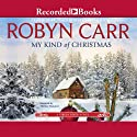 My Kind of Christmas Audiobook by Robyn Carr Narrated by Therese Plummer