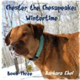 Chester the Chesapeake: Wintertime (The Chester the Chesapeake Series) ~ Barbara Ebel