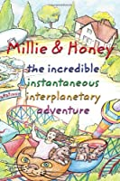 Millie and Honey: The Incredible Instantaneous Interplanetary Adventure: Volume I CATATONIA