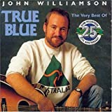 John Williamson True Blue: the Very Best of 25 Years Anniversary