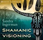 Shamanic Visioning: Connecting With S...