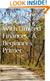 How to Live Off-Grid With Limited Finances- A Beginner's Primer