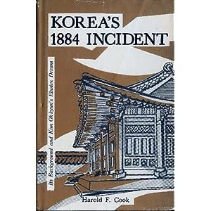 Korea's 1884 Incident: Its Background and Kim Ok-kyun's Elusive Dream Harold F. Cook