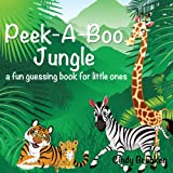 Peek-A-Boo Jungle: A Fun Guessing Book For Little Ones