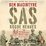 SAS: Rogue Heroes: The Authorised Wartime History | Ben Macintyre