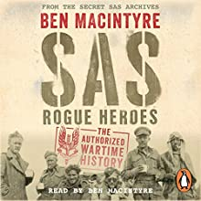SAS: Rogue Heroes: The Authorised Wartime History | Livre audio Auteur(s) : Ben Macintyre Narrateur(s) : Ben Macintyre