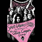 Snakes! Guillotines! Electric Chairs!: My Adventures in The Alice Cooper Group | Dennis Dunaway,Chris Hodenfield