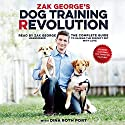 Zak George's Dog Training Revolution: The Complete Guide to Raising the Perfect Pet with Love Hörbuch von Zak George Gesprochen von: Zak George