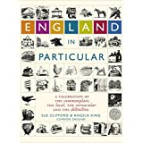 England In Particular: A celebration of the commonplace, the local, the vernacular and the distinctive.by Susan Clifford