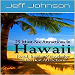 25 Must-See Attractions in Hawaii: Local, Insider Knowledge of the Best Attractions   Jeff Johnson