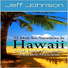 25 Must-See Attractions in Hawaii: Local, Insider Knowledge of the Best Attractions | Livre audio Auteur(s) : Jeff Johnson Narrateur(s) : Wes Super