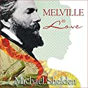 Melville in Love: The Secret Life of Herman Melville and the Muse of Moby-Dick Audiobook by Michael Shelden Narrated by Sean Pratt