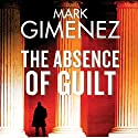 The Absence of Guilt Hörbuch von Mark Gimenez Gesprochen von: Jeff Harding