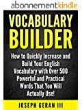 Vocabulary Builder: How to Quickly Increase and Build Your English Vocabulary with Over 500 Powerful and Practical Words That You Will Actually Use! (English Edition)