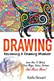 Drawing: Becoming A Drawing Master - Learn How Sketch, Draw Manga, Comics, Cartoons And Much More!