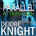 Parallel Attraction: Parallel, Book 1 (       UNABRIDGED) by Deidre Knight Narrated by Joel Richards
