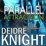 Parallel Attraction: Parallel, Book 1 | Deidre Knight