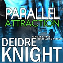 Parallel Attraction: Parallel, Book 1 Audiobook by Deidre Knight Narrated by Joel Richards