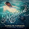 Mermaid: A Twist on the Classic Tale (       UNABRIDGED) by Carolyn Turgeon Narrated by Rosalyn Landor