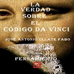 La verdad sobre 'El Código Da Vinci' [The Truth about 'The Da Vinci Code'] | Jose Antonio Ullate Fabo
