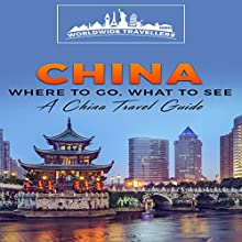 China: Where to Go, What to See: A China Travel Guide Audiobook by  Worldwide Travellers Narrated by Paul Gewuerz
